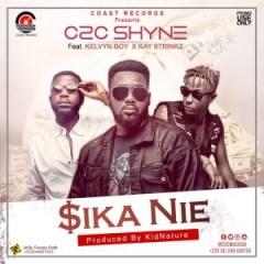 C2C Shyne - Sika Nie  Ft. Kelvyn Boy X Kay Strings (Prod By Kidnature Beatz)